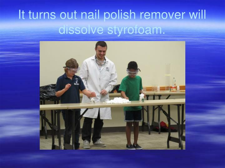 It turns out nail polish remover will dissolve styrofoam.