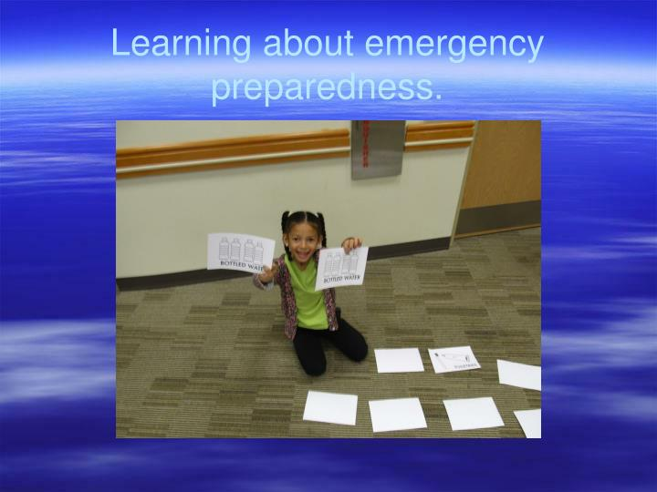 Learning about emergency preparedness.