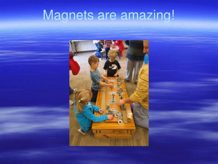 Magnets are amazing!