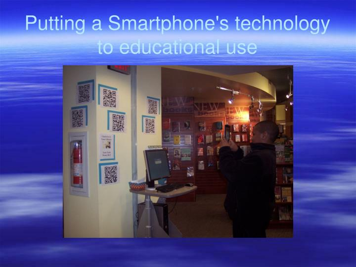 Putting a Smartphone's technology to educational use