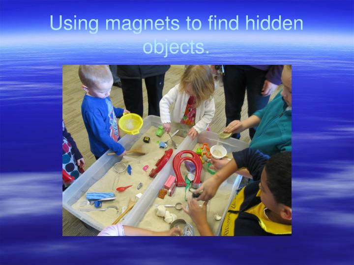 Using magnets to find hidden objects.