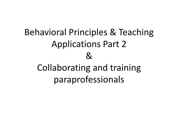 behavioral principles teaching applications part 2 collaborating and training paraprofessionals