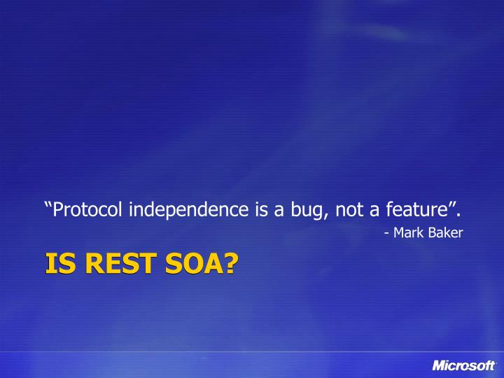 """""""Protocol independence is a bug, not a feature""""."""