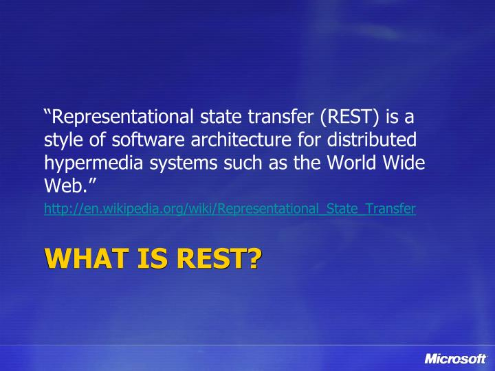 """""""Representational state transfer (REST) is a style of software architecture for distributed hypermedia systems such as the World Wide Web."""""""