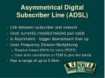 asymmetrical digital subscriber line adsl