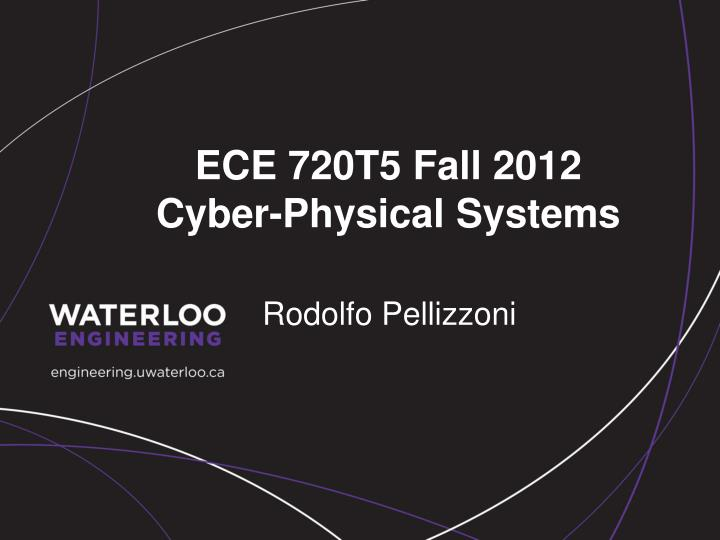 ece 720t5 fall 2012 cyber physical systems n.