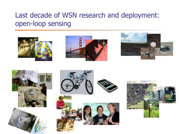 Last decade of wsn research and deployment open loop sensing