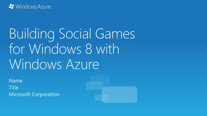 building social games for windows 8 with windows azure n.