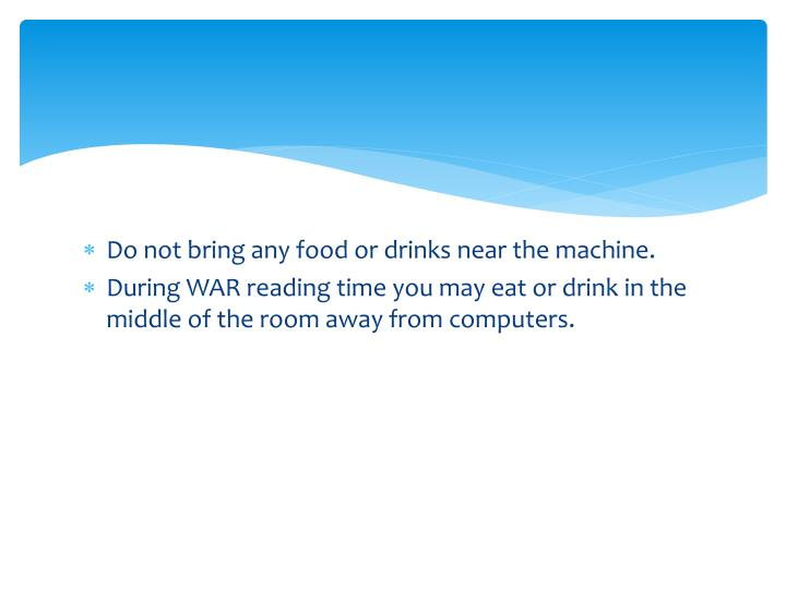 Do not bring any food or drinks near the machine