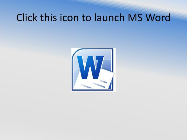Click this icon to launch MS Word