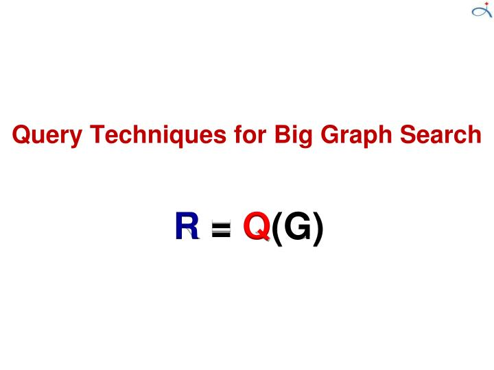 Query Techniques for Big Graph Search