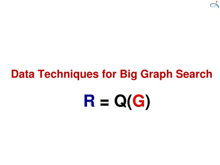 Data Techniques for Big Graph Search
