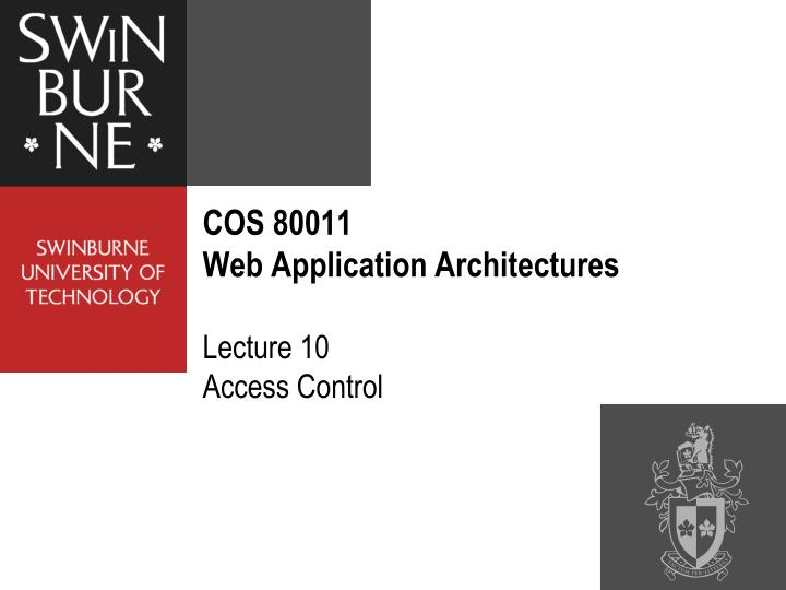 cos 80011 web application architectures lecture 10 access control n.