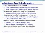advantages over hubs repeaters