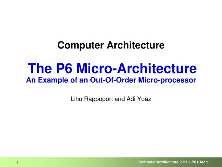 Computer architecture the p6 micro architecture an example of an out of order micro processor