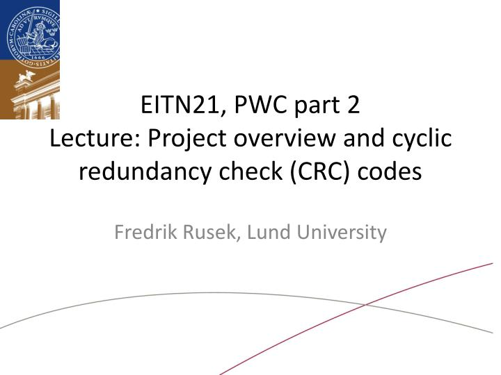 PPT - EITN21, PWC part 2 Lecture : Project overview and