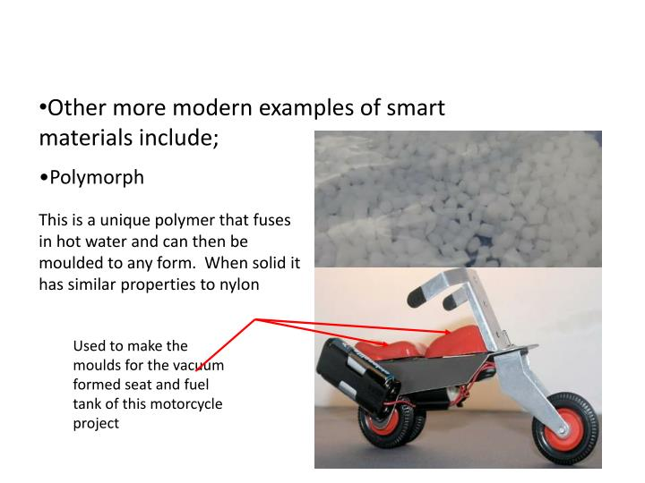 Other more modern examples of smart materials include;