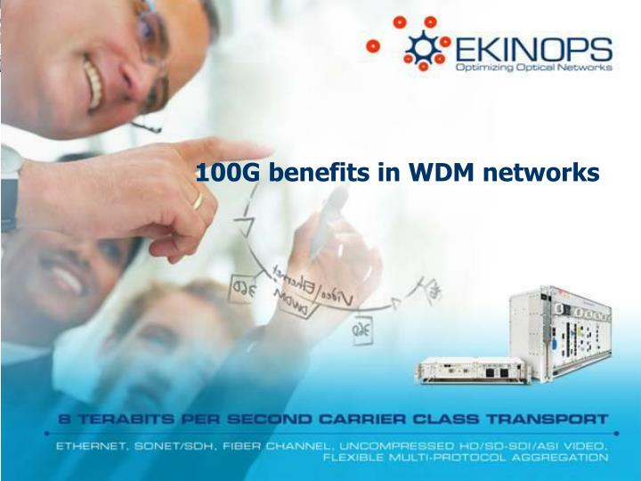 100G benefits in WDM networks