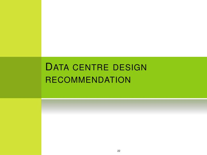 Data centre design recommendation
