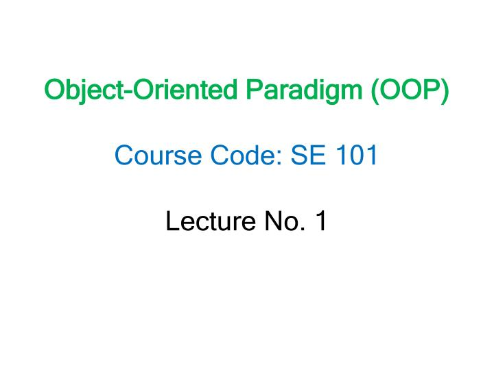 object oriented paradigm Object-oriented problem solving approach is very similar to the way a human solves daily problems it consists of identifying objects and how to use these objects in the correct sequence to solve the problem.