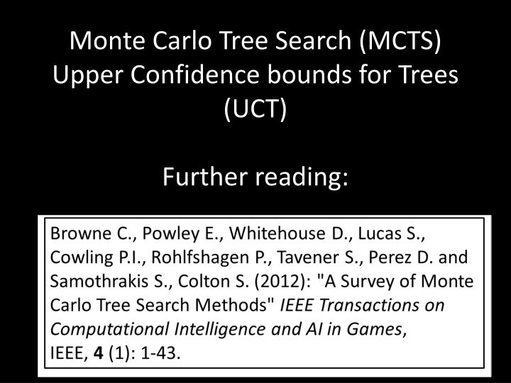 Monte Carlo Tree Search (MCTS) Upper Confidence bounds for Trees (UCT)