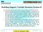 modeling support variable structure systems ii