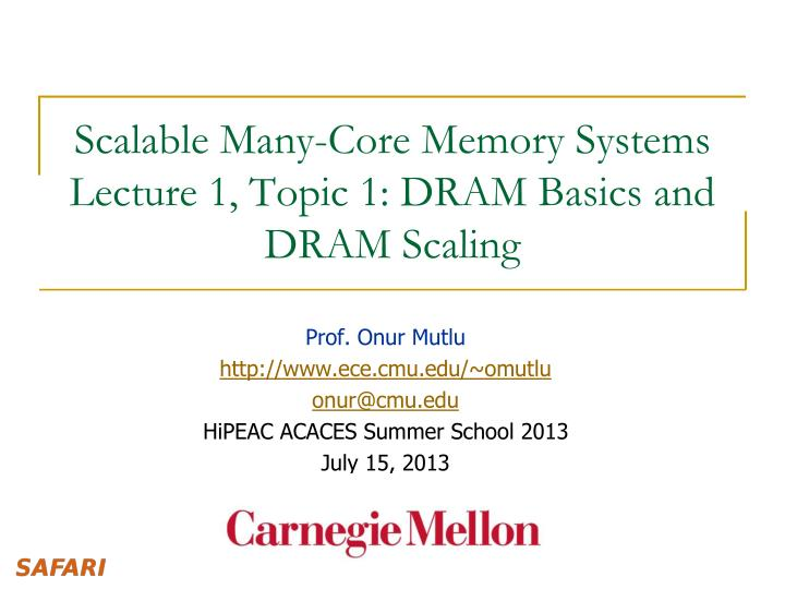 scalable many core memory systems lecture 1 topic 1 dram basics and dram scaling n.