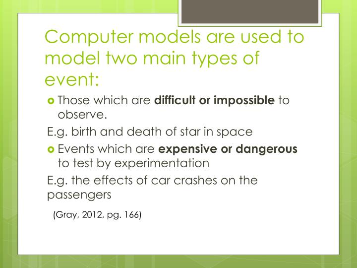 Computer models are used to model two main types of event