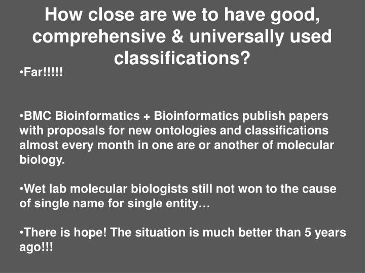 How close are we to have good, comprehensive & universally used classifications?