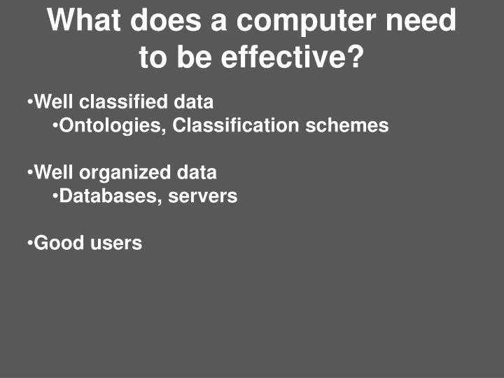What does a computer need to be effective?