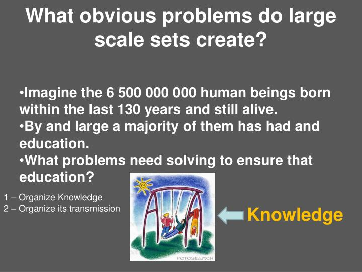 What obvious problems do large scale sets create?