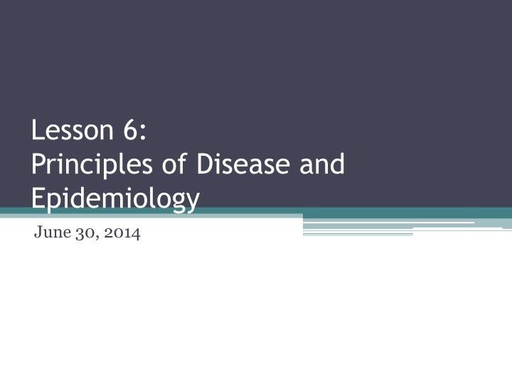 Lesson 6 principles of disease and epidemiology