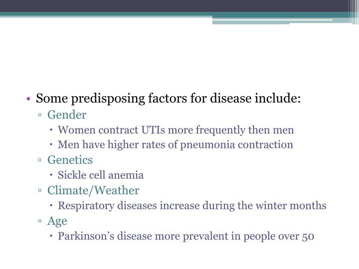 Some predisposing factors for disease include: