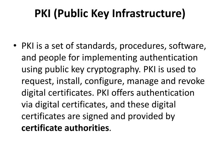 essay on commercial pki On the other hand, using a commercial pki would eliminate all those cost factors because most of those hardware and software infrastructure is located and maintained off-site which is included in the service price.