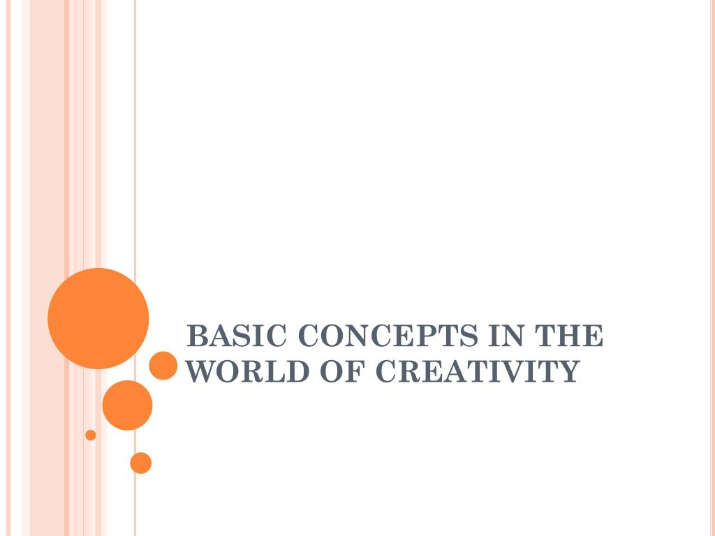 ppt basic concepts in the world of creativity powerpoint