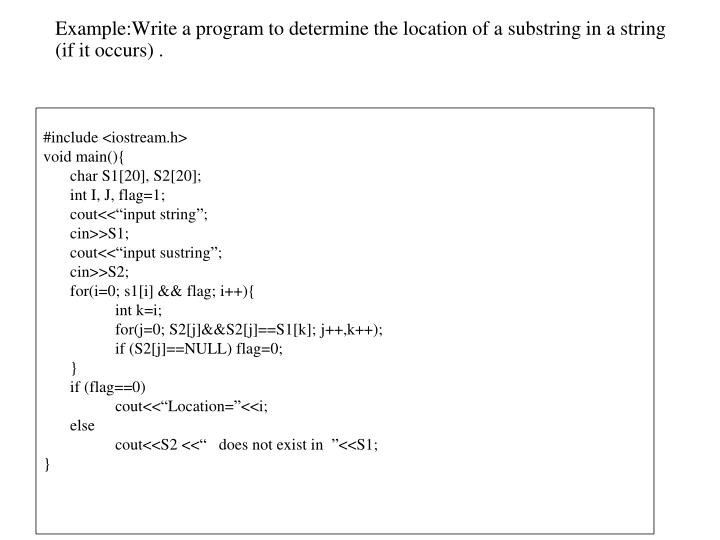 Example:Write a program to determine the location of a substring in a string (if it occurs) .
