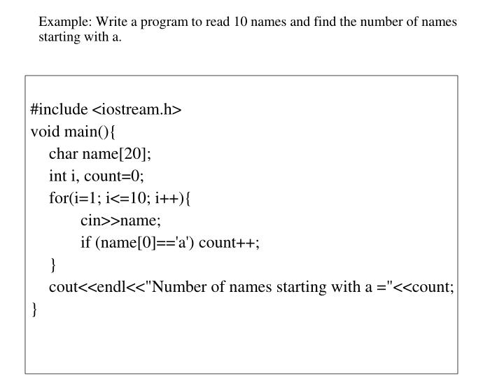 Example: Write a program to read 10 names and find the number of names starting with a.