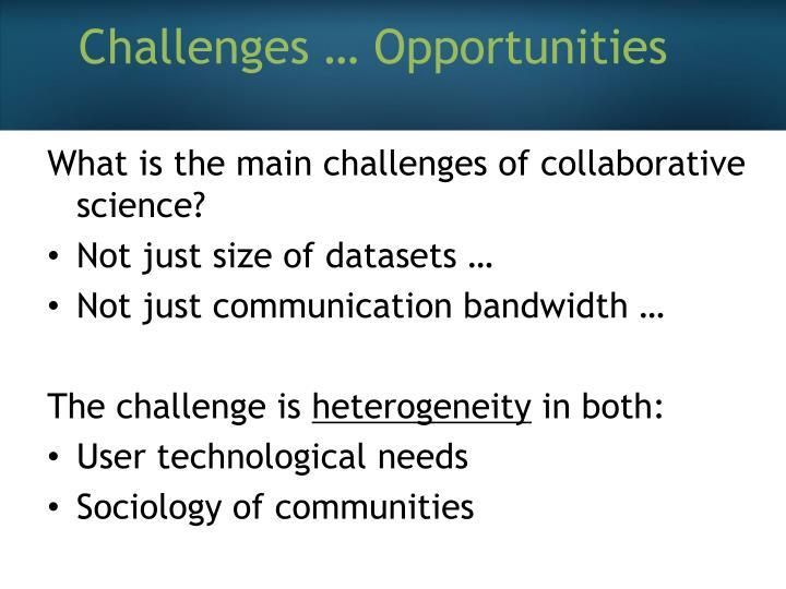 Challenges … Opportunities