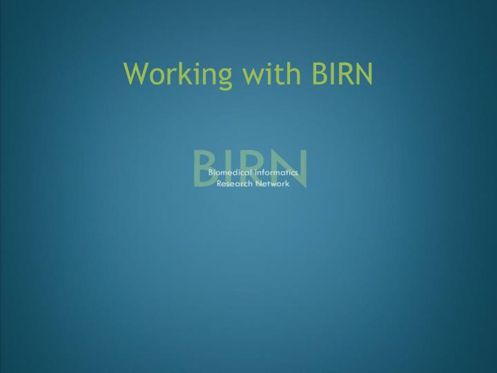 Working with BIRN