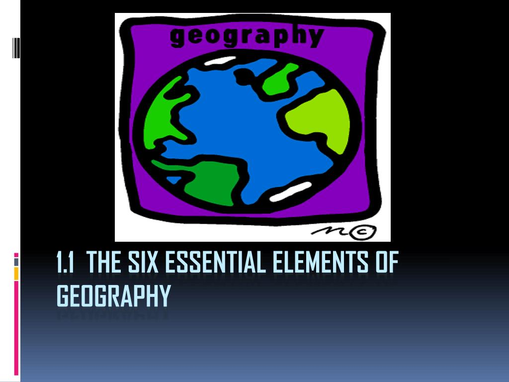 1 1 The Six Essential Elements Of Geography N