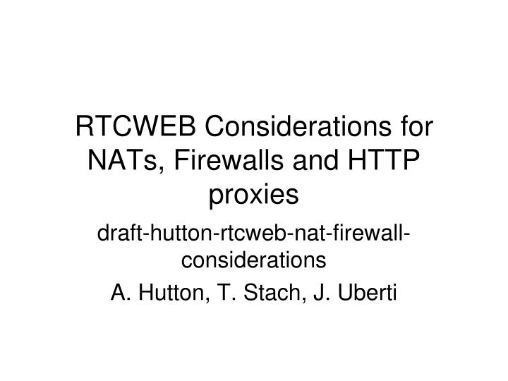 Rtcweb considerations for nats firewalls and http proxies