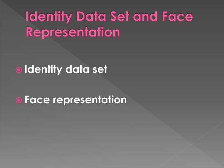 Identity Data Set and Face Representation