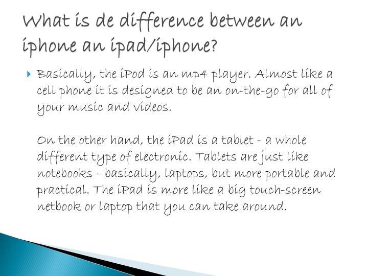 What is de difference between an iphone an ipad/iphone?