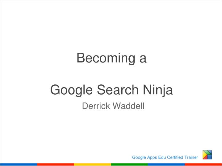 PPT Becoming A Google Search Ninja PowerPoint Presentation ID - Google ppt
