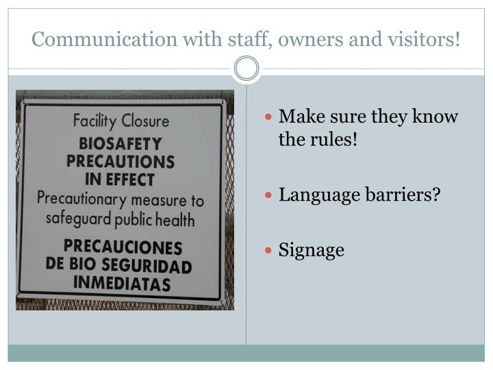 Communication with staff, owners and visitors!