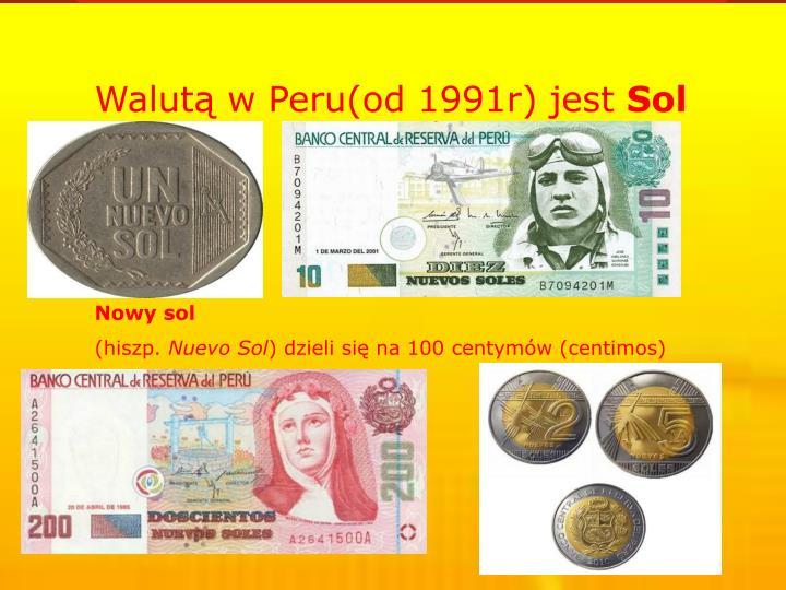 Walutą w Peru(od 1991r) jest