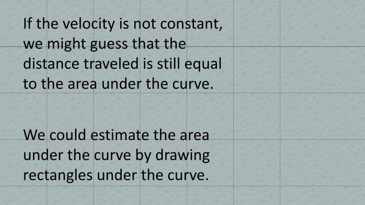 If the velocity is not constant,