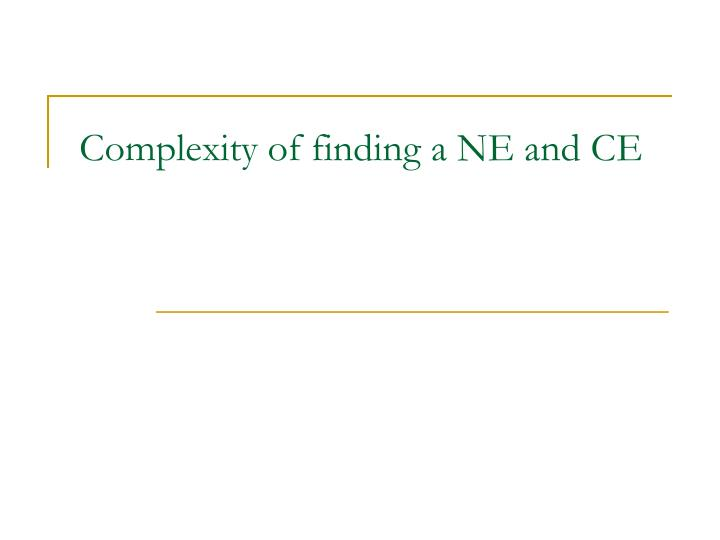 Complexity of finding a NE and CE