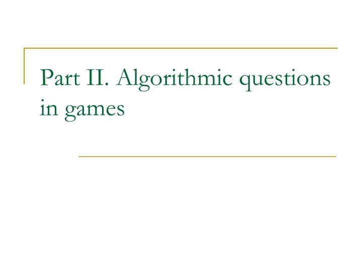 Part II. Algorithmic questions in games