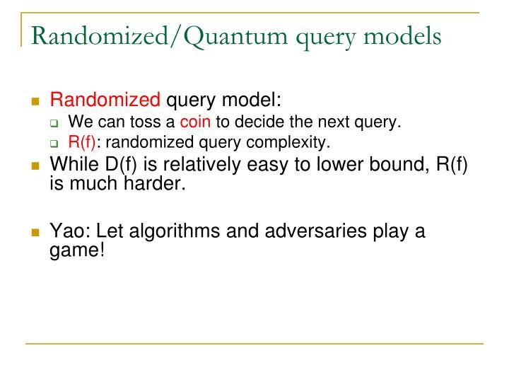 Randomized/Quantum query models